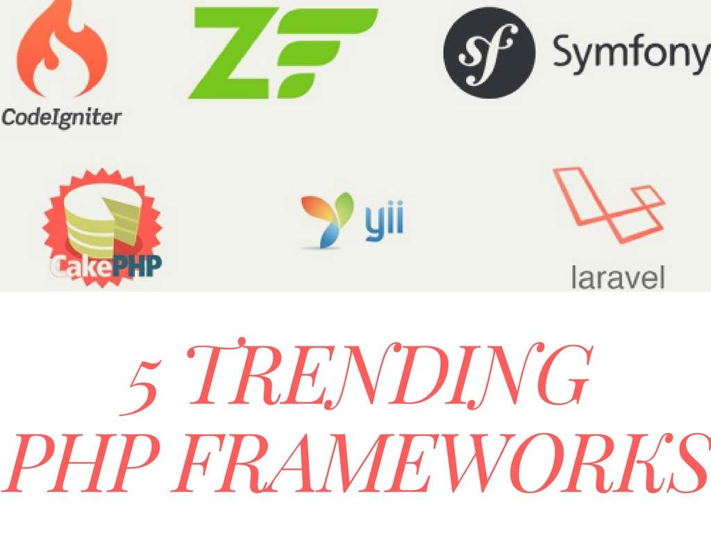 5 Trending PHP Frameworks To Develop Robust Websites
