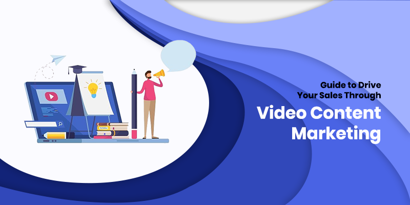 How to Increase Your Sales through Video Content Marketing